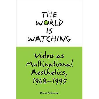 The World is Watching - Video as Multinational Aesthetics - 1968-1995