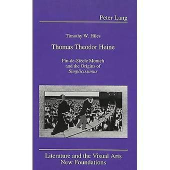 Thomas Theodor Heine - Fin-de-Siecle Munich and the Origins of Simplic