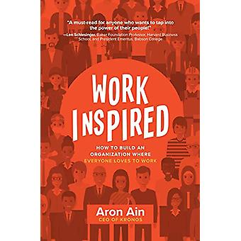 WorkInspired - How to Build an Organization Where Everyone Loves to Wo