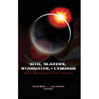 Sith - Slayers - Stargates - + Cyborgs - Modern Mythology in the New M