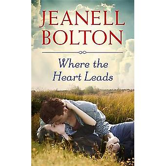 Where the Heart Leads by Jeanell Bolton - 9781455557271 Book