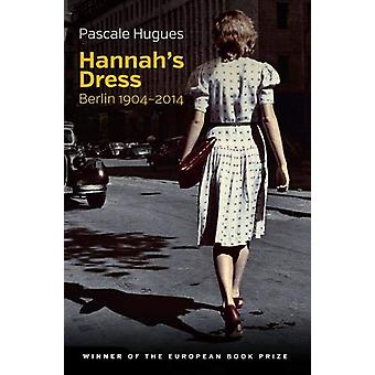 Hannah's Dress - Berlin 1904 - 2014 by Pascale Hugues - 9781509509829