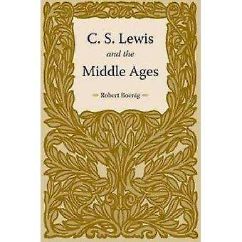 C.S. Lewis and the Middle Ages by Robert Boenig - 9781606351147 Book