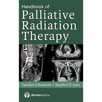 Handbook of Palliative Radiation Therapy by Candice Johnstone - Steph