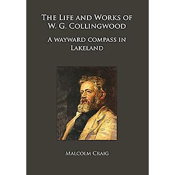 The Life and Works of W.G. Collingwood - A wayward compass in Lakeland