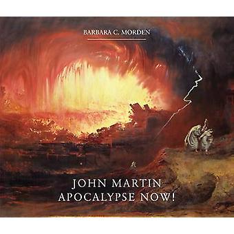 John Martin - Apocalypse Now! by Barbara C. Morden - 9781904794998 Book