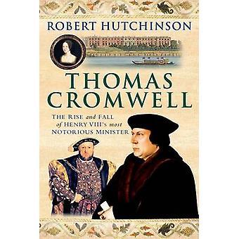 Thomas Cromwell - la subida y la caída de Min más notorio de Enrique VIII