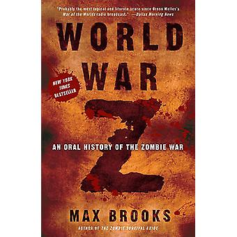 World War Z - An Oral History of the Zombie War by Max Brooks - 978060