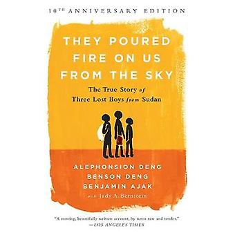 They Poured Fire on Us From the Sky 10Year Anniversary REISSUE  The True Story of Three Lost Boys from Sudan by Alephonsion Deng & Benjamin Ajak & Benson Deng & Judy A Bernstein