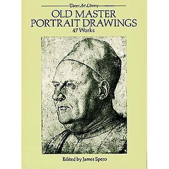 Old Master Portrait Drawings - 47 Works by James Spero - 9780486263649