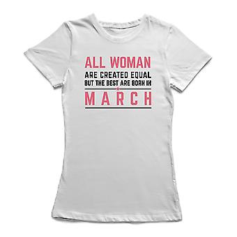 All Woman Are Created Equal  But The Best Are Born In March Women's T-shirt