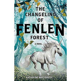 The Changeling of Fenlen Forest by Katherine Magyarody - 978177337019