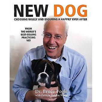 New Dog - Choosing Wisely and Ensuring a Happily Ever After by Dr Bruc