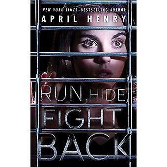 Run - Hide - Fight Back by April Henry - 9781627795890 Book