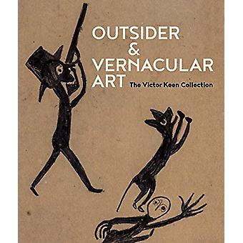 Outsider & Vernacular Art - The Victor Keen Collection by The Vict