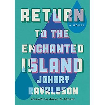 Return to the Enchanted Island - A Novel by Johary Ravaloson - 9781542