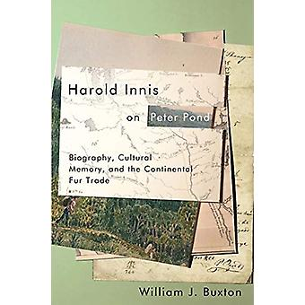 Harold Innis on Peter Pond - Biography - Cultural Memory - and the Con