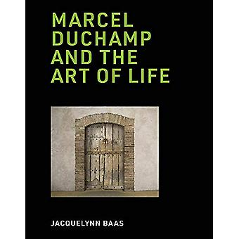 Marcel Duchamp and the Art of Life by Jacquelynn Baas - 9780262042741