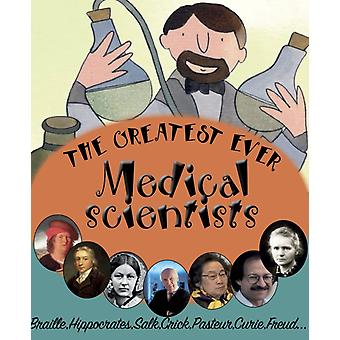 The Greatest Ever Medical Scientists by Taylor & Saranne