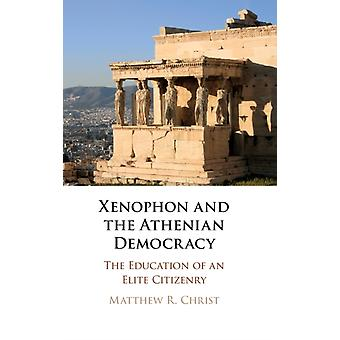 Xenophon and the Athenian Democracy by Christ & Matthew R. Indiana University