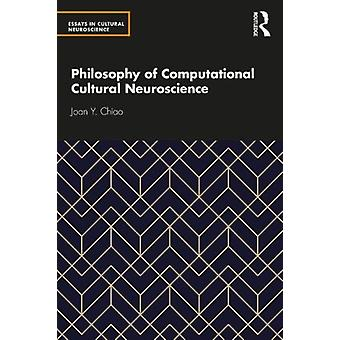 Philosophy of Computational Cultural Neuroscience by Chiao & Joan Y