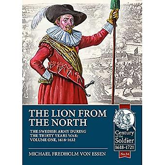 The Lion from the North. Volume 1 The Swedish Army of Gustavus Adolphus, 1618-1632 - Century of the Soldier