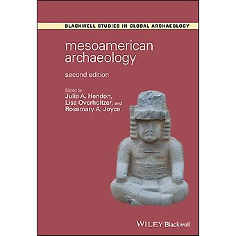 Mesoamerican Archaeology by Edited by Julia A Hendon & Edited by Lisa Overholtzer & Edited by Rosemary A Joyce