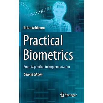 Practical Biometrics - From Aspiration to Implementation by Julian Ash