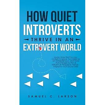 How Quiet Introverts Thrive in an Extrovert World - Learn How the Shy