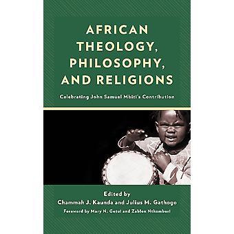 African Theology Philosophy and Religions Celebrating John Samuel Mbiti's Contribution