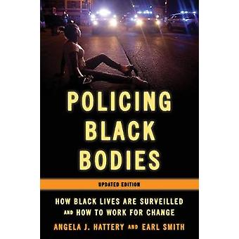 Policing Black Bodies How Black Lives Are Surveilled and How to Work for Change Updated Edition