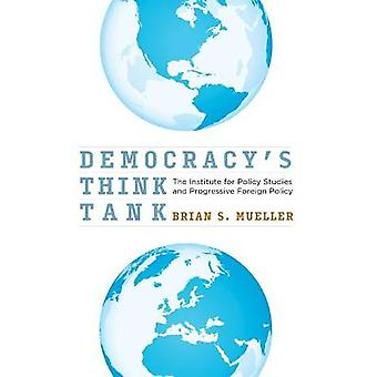 Democracy's Think Tank The Institute for Policy Studies and Progressive Foreign Policy