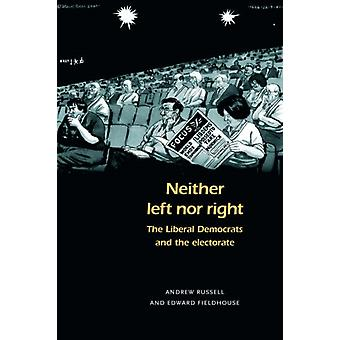 Neither Left nor Right  The Liberal Democrats and the Electorate by Andrew Russell & Edward Fieldhouse