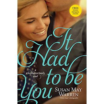 It Had To Be You by Susan May Warren