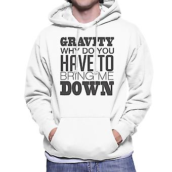 Gravity Why Do You Have To Bring Me Down Men's Hooded Sweatshirt