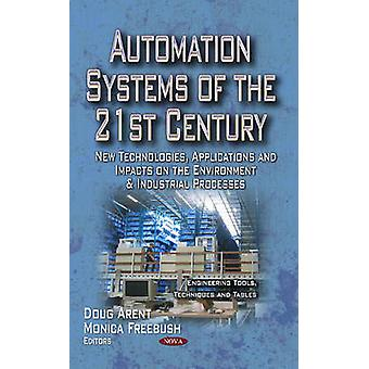 Automation Systems of the 21st Century  New Technologies Applications amp Impacts on the Environment amp Industrial Processes by Douglas Arent & Monica Freebush