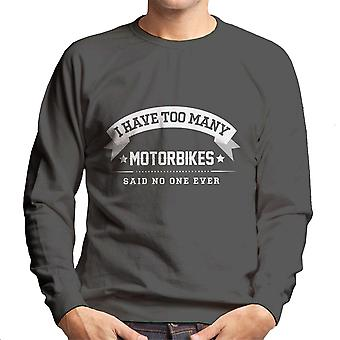 I Have Too Many Motorbikes Said No One Ever Men's Sweatshirt
