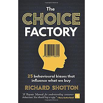 The Choice Factory - 25 behavioural biases that influence what we buy