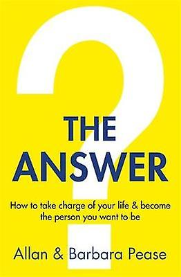 The Answer - How to take charge of your life & become the person y