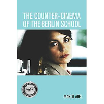 The Counter-Cinema of the Berlin School by Marco Abel - 9781571139412