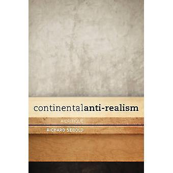 Continental Anti-Realism - A Critique by Richard Sebold - 978178348179