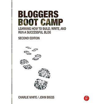 Bloggers Boot Camp: Leren hoe te bouwen, schrijven en uitvoeren van een succesvolle Blog