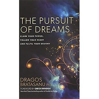 The Pursuit of Dreams: Claim Your Power, Follow Your Heart and Fulfil Your� Destiny