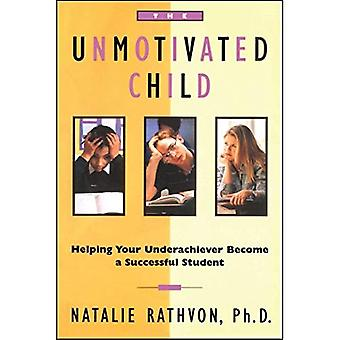 The Unmotivated Child: Helping Your Underachiever Become a Successful Student