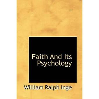 Faith and Its Psychology von William Ralph Inge