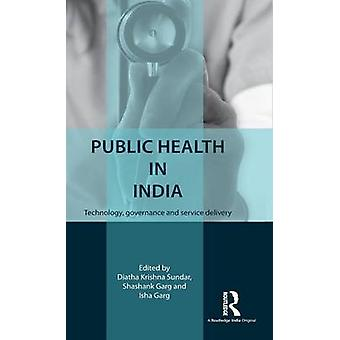 Public Health in India  Technology governance and service delivery by Krishna Sundar & Diatha