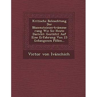 Kritische Beleuchtung Der Blasensteinzertrmmerung Wie Sie Heute Dasteht Gesttzt Auf Eine Erfahrung Von 23 Gelungenen Fllen... por von Ivnchich & Victor