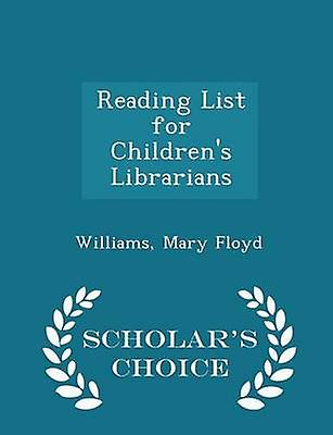 Reading List for Childrens Librarians  Scholars Choice Edition by Floyd & Williams & Mary