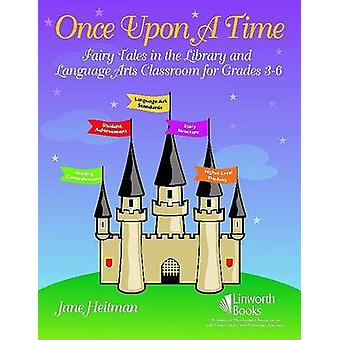 Once Upon a Time Fairy Tales in the Library and Language Arts Classroom for Grades 36 by Heitman & Jane