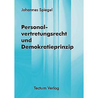 Personalvertretungsrecht und Demokratieprinzip by Spiegel & Johannes
